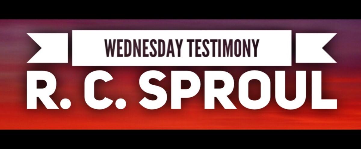 Wednesday Testimony – R. C.Sproul