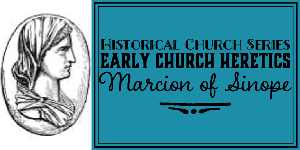 Historical Church Series – Early Church Heretics: Marcion ofSinope