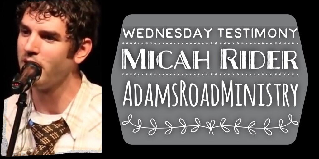 Wednesday Testimony – Micah Wilder: AdamsRoadMinistry