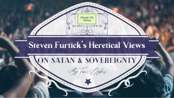 Through the Narrow: Steven Furtick's Heretical Views on Satan & Sovereignty – By Tami & Gina