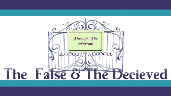 Through The Narrow – The False & The Deceived: By Tami & Gina