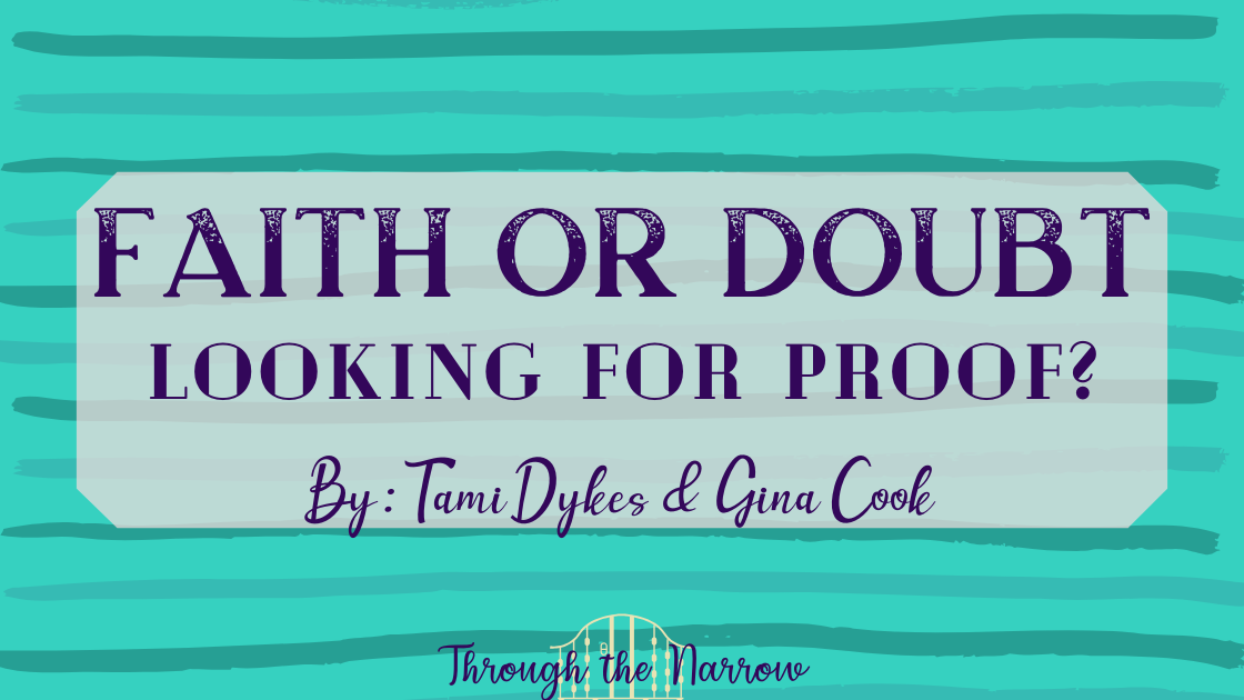 Through the Narrow: Faith or Doubt Looking for Proof? By Tami Dykes & Gina Cook